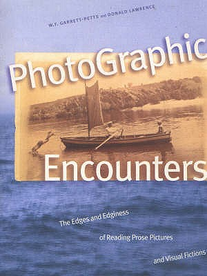 PhotoGraphic Encounters: The Edges and Edginess of Reading Prose Pictures and Visual Fictions, Garrett-Petts, Professor & Chair William F.; Lawrence, Donald; Garrett-Petts, W.F.