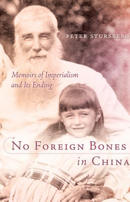 Image for No Foreign Bones in China: Memoirs of Imperialism and Its Ending