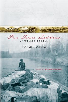 Fur Trade Letters of Willie Traill 1864-1894, Traill, William