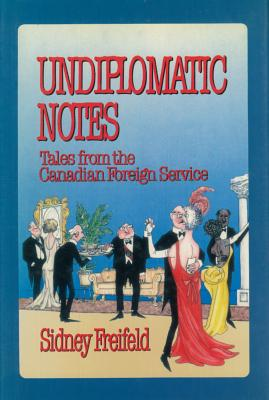 Image for Undiplomatic Notes: Tales from the Canadian Foreign Service