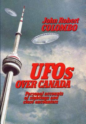 UFOs Over Canada: Personal Accounts of Sightings and Close Encounters, Colombo, John Robert