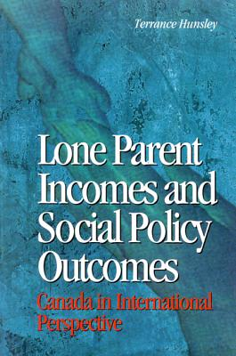 Image for Lone Parent Incomes and Social Policy Outcomes: Lone Parents and Social Policy in Ten Countries (Volume 33) (Queen's Policy Studies Series)