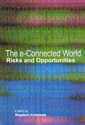 Image for The e-Connected World: Risks and Opportunities (Queen's Policy Studies Series)