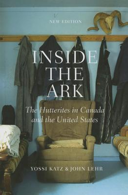 Image for Inside the Ark: The Hutterites in Canada and the United States