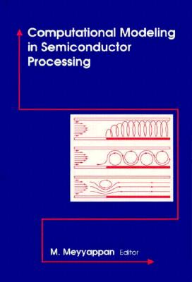 Computational Modeling in Semiconductor Processing (Artech House Materials Science Library) (The Artech House Materials Science Library), M Meyyappan