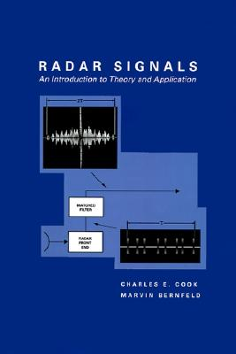 Radar Signals: An Introduction to Theory and Application (Artech House Radar Library), Charles E. Cook; Marvin Bernfeld