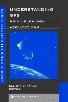 Understanding GPS Principles and Applications (Artech House Mobile Communications)