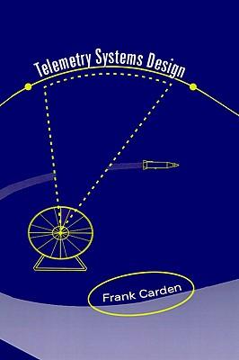 Telemetry Systems Design (Artech House Telecommunications Library) (Artech House Communications Library), Frank Carden