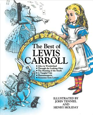 Image for The Best of Lewis Carroll (Alice in Wonderland, Through the Looking Glass, The Hunting of the Snark, A Tangled Tale, Phantasmagoria, Nonsense from Letters)