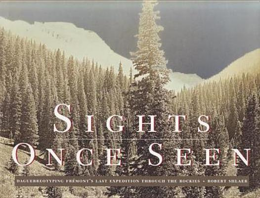 Image for Sights Once Seen: Daguerreotyping Frémont's Last Expedition Through the Rockies