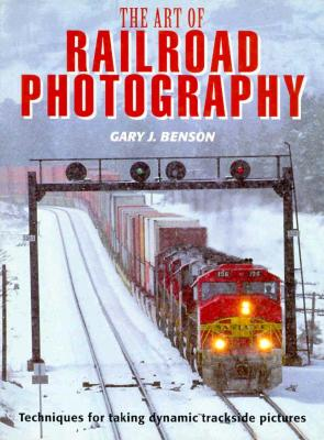 Image for The Art of Railroad Photography: Techniques for Taking Dynamic Trackside Pictures
