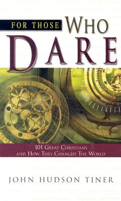 Image for For Those Who Dare : 101 Great Christians and How They Changed the World