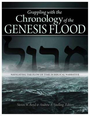 Grappling with the Chronology of the Genesis Flood, Steven Boyd, Andrew Snelling
