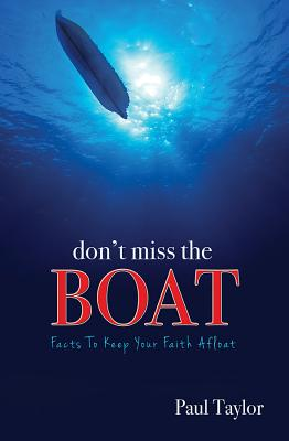 Image for Don't Miss the Boat: Facts to Keep Your Faith Afloat