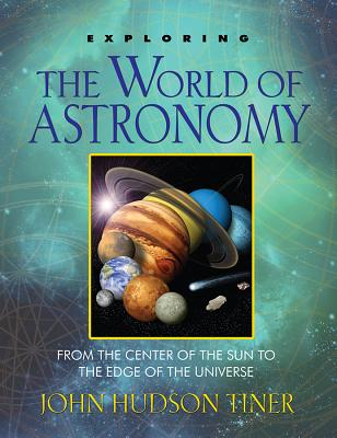 Image for Exploring the World of Astronomy: From Center of the Sun to the Edge of the Universe