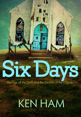 Image for Six Days: The Age of the Earth and the Decline of the Church