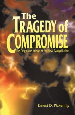 Image for The Tragedy of Compromise: The Origin and Impact of the New Evangelicalism