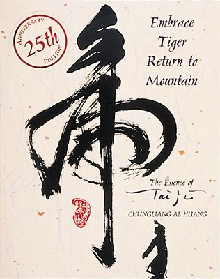 Embrace Tiger, Return to Mountain: The Essence of Tai Ji, Chungliang Al Huang