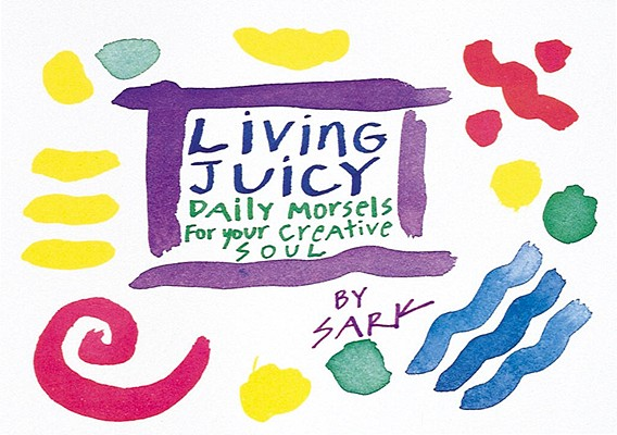 Image for Living Juicy: Daily Morsels for Your Creative Soul