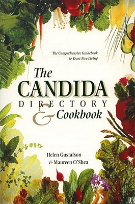 The Candida Directory: The Comprehensive Guidebook to Yeast-Free Living, Gustafson, Helen; O'Shea, Maureen