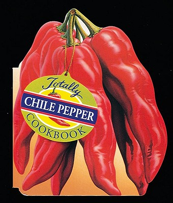 Image for Totally Chile Pepper Cookbook (Totally Cookbooks) (Totally Cookbooks Series)