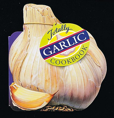 Image for Totally Garlic Cookbook (Totally Cookbooks Series)