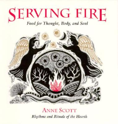 Image for Serving Fire: Food for Thought, Body, and Soul