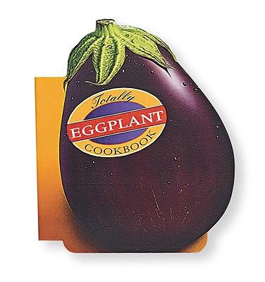 Totally Eggplant Cookbook (Totally Cookbooks), Siegel, Helene; Gillingham, Karen