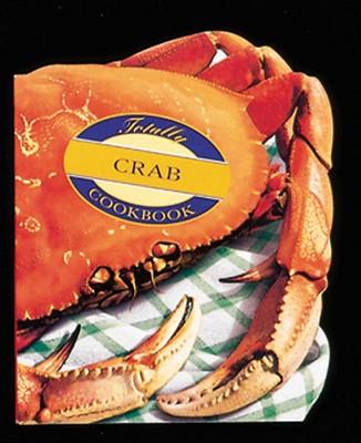 The Totally Crab Cookbook (Totally Cookbooks), Siegel, Helene; Gillingham, Karen