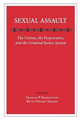 Image for Sexual Assault: The Victims, The Perpetrators And The Criminal Justice System