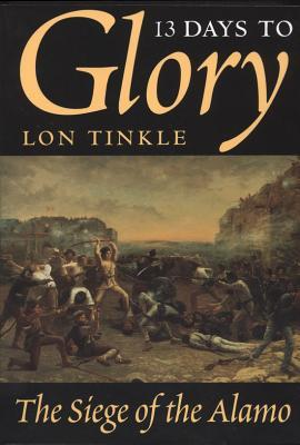 13 Days to Glory: The Siege of the Alamo (Southwest Landmarks), Tinkle, Lon