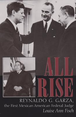 Image for All Rise: Reynaldo G. Garza, the First Mexican American Federal Judge (Centennial Series of the Association of Former Students, Texas A&M University)