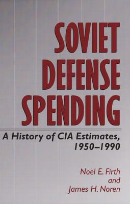 Image for Soviet Defense Spending: A History of CIA Estimates, 1950-1990 (Williams-Ford Texas A&M University Military History Series)