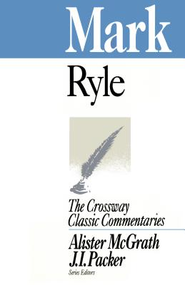 Mark (Crossway Classic Commentaries, Vol 2), J. C. Ryle