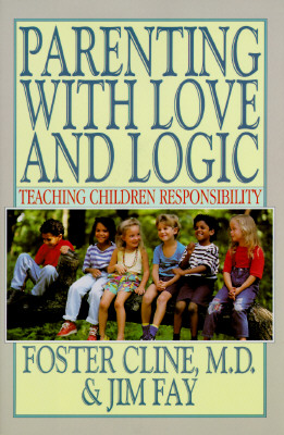 Parenting With Love and Logic : Teaching Children Responsibility, FOSTER W. CLINE, JIM FAY