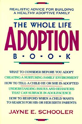 Whole Life Adoption Book : Realistic Advice for Building a Healthy Adoptive Family, JAYNE E. SCHOOLER