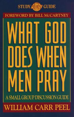 What God Does When Men Pray: A Small Group Discussion Guide