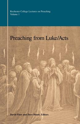 Preaching from Luke/Acts (The Rochester College Lectures on Preaching) (The Rochester College Lectures on Preaching Series, Vol 1)