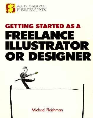 Getting Started As a Freelance Illustrator or Designer (Artist's Market Business Series), Fleishman, Michael