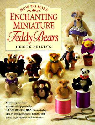 Image for How to Make Enchanting Miniature Teddy Bears
