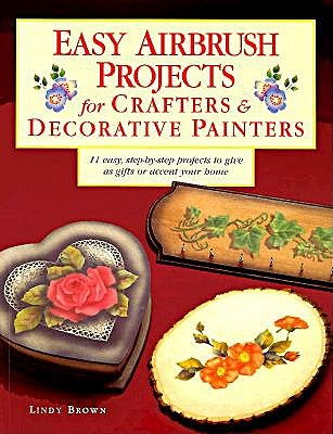 Image for Easy Airbrush Projects for Crafters & Decorative Painters (First Edition)