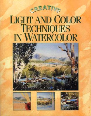 Image for Creative Light and Color Techniques in Watercolor