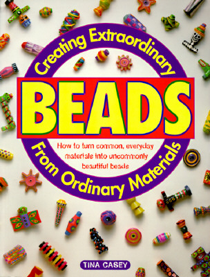 Image for Creating Extraordinary Beads from Ordinary Material