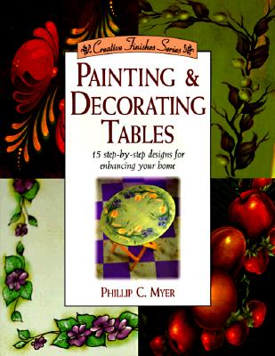 Image for Painting & Decorating Tables (Creative Finishes Series)