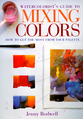 Image for Watercolorist's Guide to Mixing Colors: How to Get the Most from Your Palette