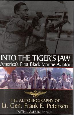 Image for Into the Tiger's Jaw: America's First Black Marine Aviator: The Autobiography of Lt. Gen. Frank E. Petersen