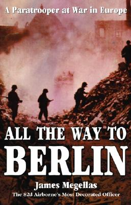 Image for All the Way to Berlin: A Paratrooper at War in Europe