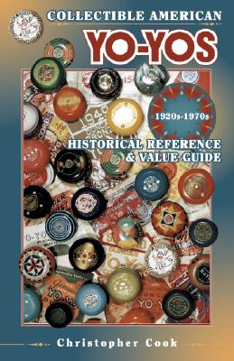 Collectible American Yo-Yos - 1920S-1970s: Historical Reference & Value Guide, Cook, Christopher