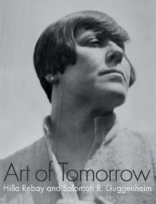 Image for Art Of Tomorrow: Hilla Rebay And Solomon R. Guggenheim