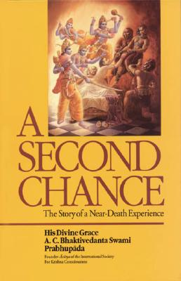 A Second Chance : The Story of a Near-Death Experience, Prabhupada, A. C. Bhaktivedanta Swami